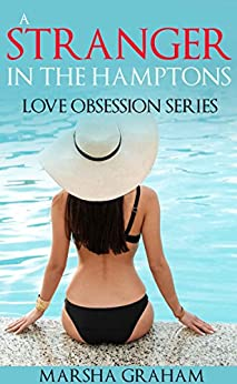 A Stranger in the Hamptons: Love Obsession (Series Book 1) by [Graham, Marsha]