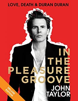In the Pleasure Groove: Love, Death, and Duran Duran by [Taylor, John]