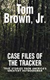 img - for [ Case Files of the Tracker: True Stories from America's Greatest Outdoorsman Brown, Tom, Jr. ( Author ) ] { Paperback } 2003 book / textbook / text book