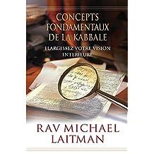 Concepts Fondamentaux de la Kabbale: Elargissez Votre Vision Intérieure (French Edition)