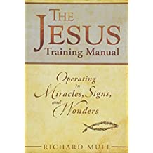Jesus Training Manual: Operating In Miracles Signs And Wonders