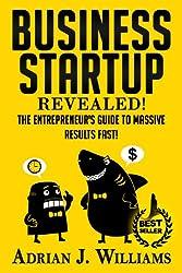 Business Startup: The Entrepreneur's Guide To Massive Success FAST! (Business Startup, Entrepreneurship) (Shark Tank, Dragons' Den, Business Startup, Entrepreneurship, ... Cuban, Kevin O'Leary, Barbara Corcoran)