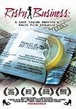 Risky Business: A Look Inside America's Adult Film Industry by Brian Berkenfeld