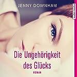 Die Ungehörigkeit des Glücks | Jenny Downham