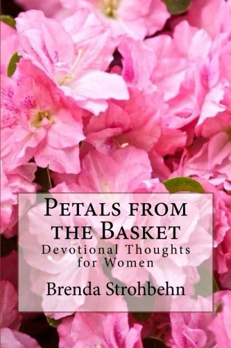 Read Online Petals from the Basket: Devotional Thoughts for Women ebook