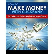 HOW TO MAKE MONEY ONLINE: How To Make Money With Clickbank - The Fastest & Easiest Way To Make Money Online (Passive Income, Network Marketing, Money, ... Strategy, Online Marketing Book 5)