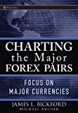 Charting the Major Forex Pairs, James L. Bickford and Michael Archer, 0470120460