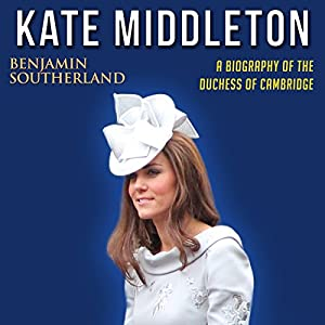 Kate Middleton: A Biography of the Duchess of Cambridge Audiobook