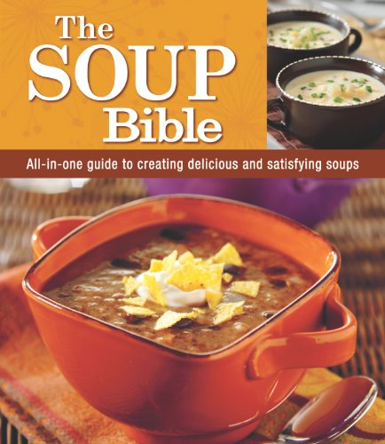 The Soup Bible by Editors of Publications International Ltd., Editors of Favorite Brand Name Recipes