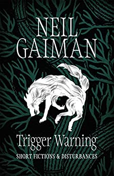 Trigger Warning: Short Fictions and Disturbances by [Gaiman, Neil]