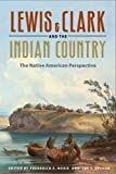 Lewis and Clark and the Indian Country: The Native American Perspective, , 0252074858