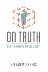 On Truth: The Tyranny of Illusion