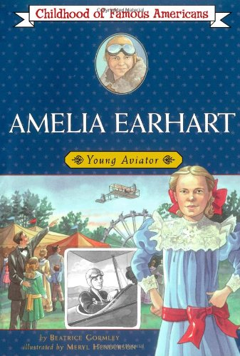 Amelia Earhart: Young Aviator (Childhood of Famous Americans)