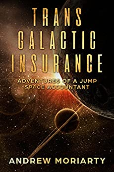 Trans Galactic Insurance: Adventures of a Jump Space Accountant by [Moriarty, Andrew]