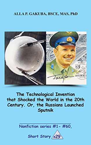 The Technological Invention that Shocked the World in the 20th Century. Or, the Russians Launched Sputnik. SHORT STORY #29:...