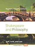 Shakespeare and Philosophy : Lust, Love, and Law, Belliotti, Raymond Angelo, 9042035978