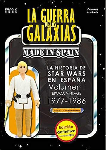 La Guerra De las galaxias Made In Spain Vol 1 Edicion Definitiva La Historia De Star Wars En España Epoca Vintage, 1977-1986: Amazon.es: Gracia Jose, Gracia Jose: Libros