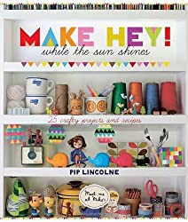 Make Hey While the Sun Shines by Pip Lincolne (2011) Hardcover