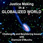 Justice Making in a Globalized Wowld: Challenging and Bewildering Issues | Rev. Diarmuid O'Murchu