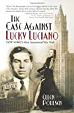 img - for The Case Against Lucky Luciano: New York's Most Sensational Vice Trial book / textbook / text book