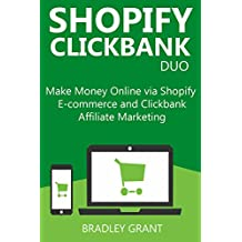 SHOPIFY CLICKBANK DUO: Make Money Online via Shopify E-commerce and Clickbank Affiliate Marketing