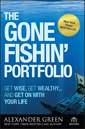 The Gone Fishin' Portfolio: Get Wise, Get Wealthy...and Get on With Your Life (Agora Series Book 3)