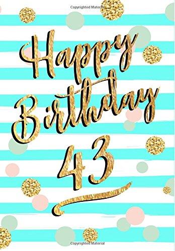 Happy Birthday 43: Birthday Books For Women, Birthday Journal Notebook For 43 Year Old For Journaling & Doodling, 7 x 10, (Birthday Keepsake Book)