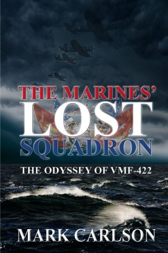 The Marines' Lost Squadron: The Odyssey of VMF-422 ()