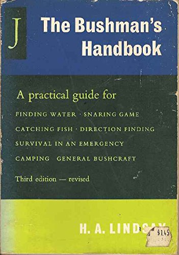 (The Bushman's Handbook - A Practical Guide for Finding Water, Snaring Game, Catching Fish, Direction Finding, Camping, Survival in an Emergency and General Bushcraft )