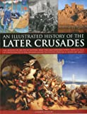 An Illustrated History of the Later Crusades: A