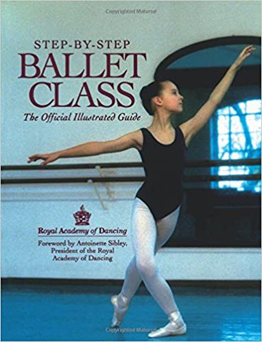 Step By Step Ballet Class The Official Illustrated Guide Royal