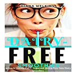 Dairy-Free Smoothies: Seriously Yummy Paleo, Vegan, and Gluten-Free Non-Dairy Smoothies   Diana Welkins