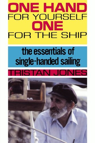 One Hand for Yourself, One for the Ship: The Essentials of Single-Handed Sailing