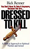 Dressed to Kill: A Biblical Approach to Spiritual Warfare and Armor by Renner, Rick (December 1, 1991) Paperback