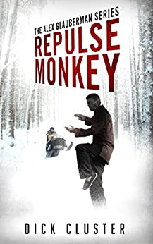 Repulse Monkey: Book 2,  The Alex Glauberman Series by [Cluster, Dick]