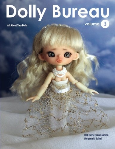 Dolly Bureau: Doll Patterns, Fashion, & Crafts (Volume 3)