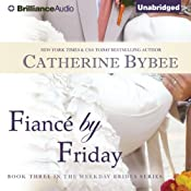 Fiancé by Friday: Weekday Brides, Book 3 | Catherine Bybee