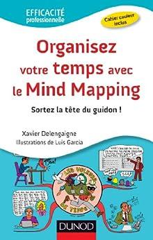 Organisez votre temps avec le Mind Mapping (Efficacité professionnelle) (French Edition) by [Delengaigne, Xavier, Garcia, Luis]