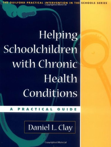 Helping Schoolchildren with Chronic Health Conditions: A Practical Guide (The Guilford Practical Intervention in the Sch