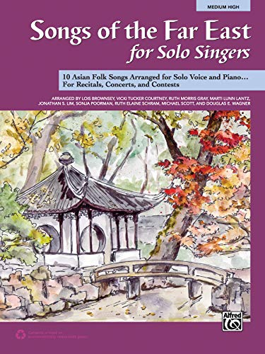 Songs of the Far East for Solo Singers: 10 Asian Folk Songs Arranged for Solo Voice and Piano for Recitals, Concerts, and Contests (Medium High Voice) (Piano Book Chinese)