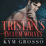 Tristan's Lyceum Wolves: Immortals of New Orleans, Book 3 | Kym Grosso
