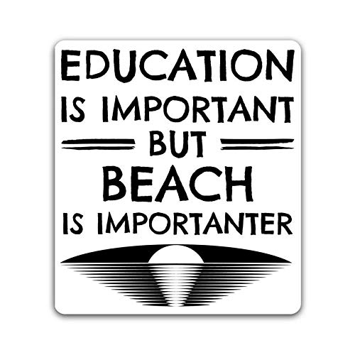 One 5.25 Inch Decal But Beach is Importanter Vinyl Decal Sticker Car Truck Van SUV Window Wall Cup Laptop More Shiz Education is Important MKS0857