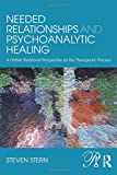 Needed Relationships and Psychoanalytic Healing: A Holistic Relational Perspective on the Therapeutic Process (Psychoanalysis in a New Key Book Series)