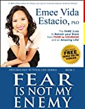 Fear Is Not My Enemy: The PAME Code to Retrain Your Brain from Fear to Courage and an Amazing Life! (Psychology in your life Book 3)