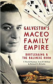 Book Galveston's Maceo Family Empire: Bootlegging and the Balinese Room