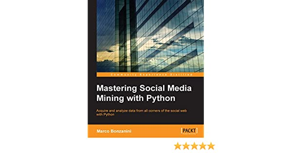 Mastering Social Media Mining with Python 1, Marco Bonzanini, eBook - Amazon.com