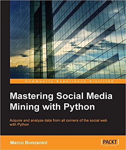 Mastering Social Media Mining with Python 1st Edition, Kindle Edition