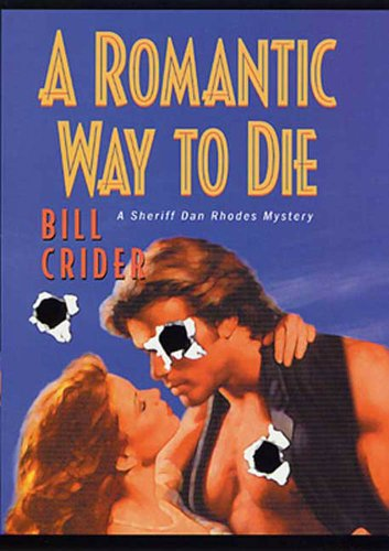 A Romantic Way to Die: A Sheriff Dan Rhodes Mystery (Sheriff Dan Rhodes Mysteries) by [Crider, Bill]
