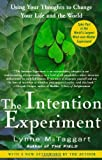 By Lynne McTaggart - The Intention Experiment: Using Your Thoughts to Change Your Life and the World (1st Edition) (1.6.2008)
