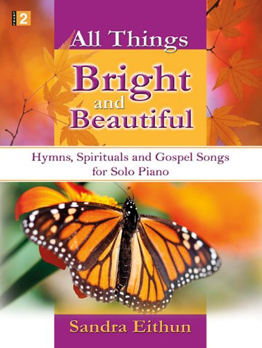 All Things Bright and Beautiful: Hymns, Spirituals and Gospel Songs for Solo Piano
